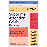 Subprime Attention Crisis: Advertising and the Time Bomb at the Heart of the Internet (FSG Originals x Logic) (English…