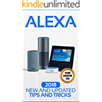 Alexa: 2018 New and Updated Tips and Tricks (Echo Family and Alexa Second Geneation  Book 1) (English Edition)