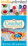 Crochet: Learn How To Crochet: The Complete Guide For  Absolute Beginners (Crochet - Crochet Projects - Crochet for Beginners - Crochet Patterns - Knitting)