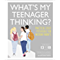 What's My Teenager Thinking?: Practical child psychology for modern parents