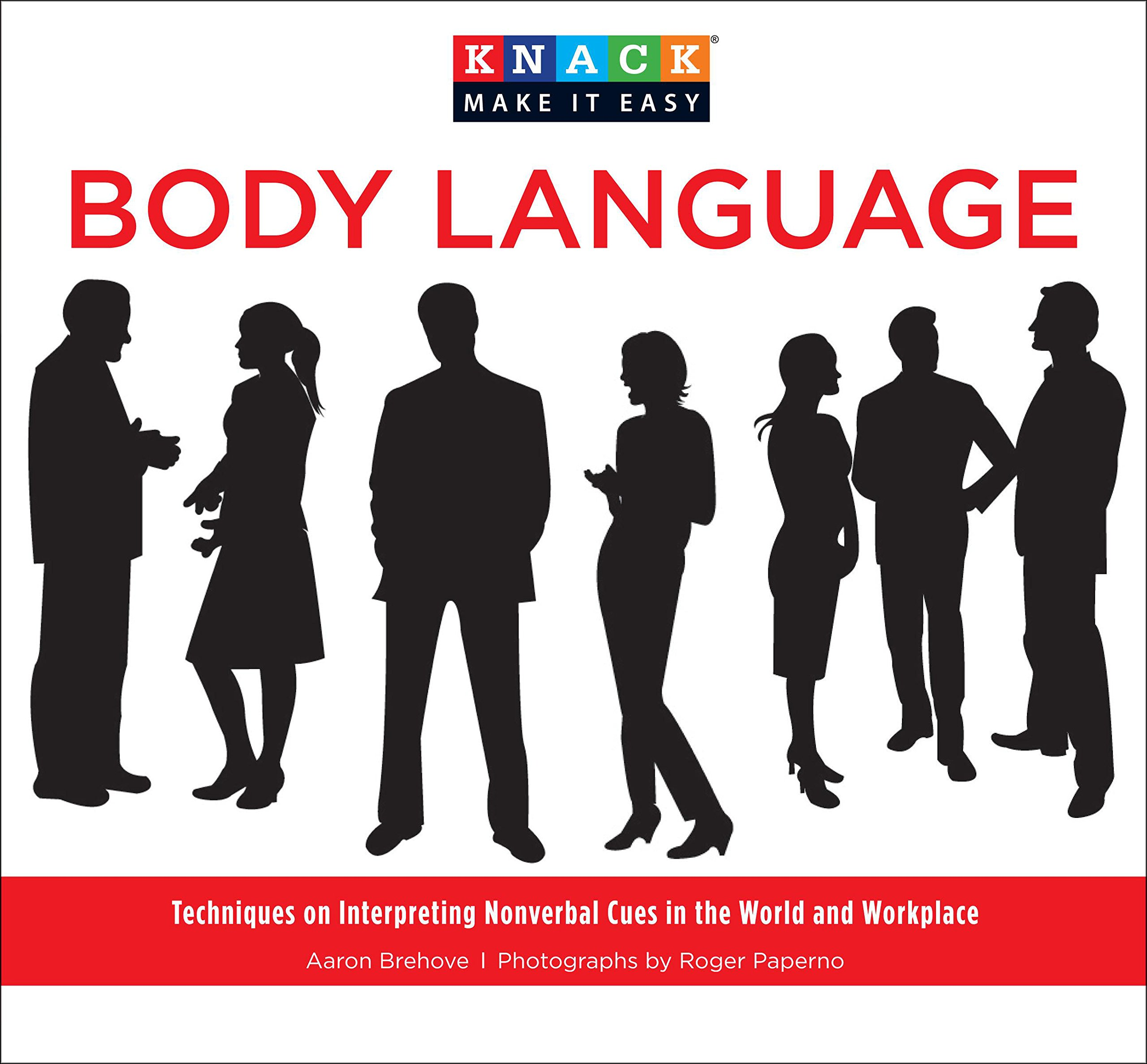 Knack Body Language: Techniques On Interpreting Nonverbal Cues In The World And Workplace (Knack: Make It Easy) by Globe Pequot Press