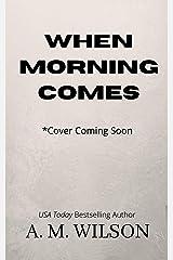 When Morning Comes: A Surprise Pregnancy Romance Kindle Edition