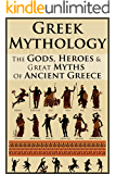Greek Mythology: Legends Revealed: The Gods, Heroes & Great Myths Of Ancient Greece