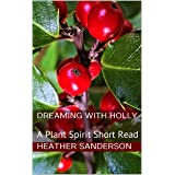 Dreaming with Holly: A Plant Spirit Short Read