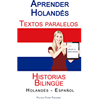 Aprender Holandés - Textos paralelos - Historias Bilingüe (Holandés - Español) (Spanish Edition)