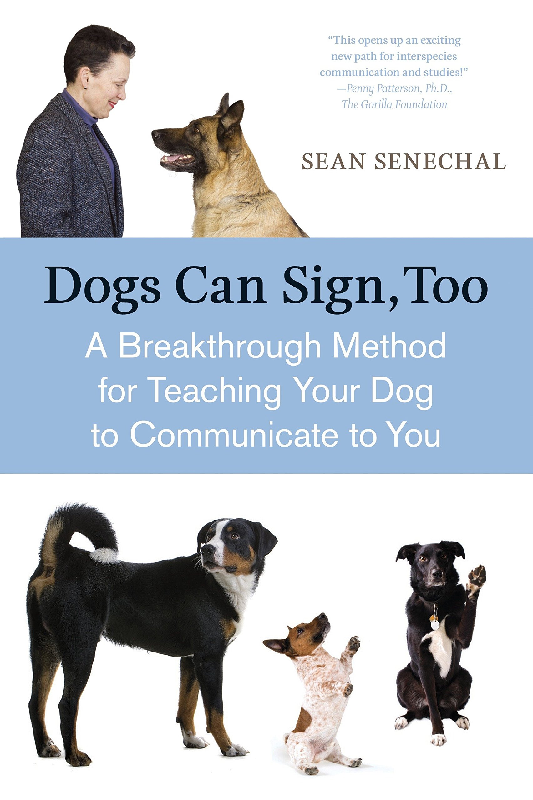 Dogs Can Sign, Too: A Breakthrough Method for Teaching Your Dog to Communicate by Senechal, Sean