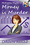 Money is Murder (McKinley Mysteries series Book 3)