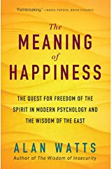 The Meaning of Happiness: The Quest for Freedom of the Spirit in Modern Psychology and the Wisdom of the East Paperback