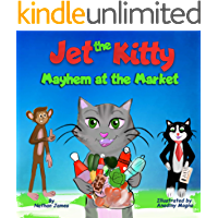 Jet The Kitty : Mayhem At The Market - A Rhyming Book About Healthy Eating & Manners At The Grocery Store For Kids Ages…
