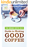 The Urbane Coffee Co.'s Guide to Making Good Coffee