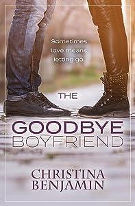 The Goodbye Boyfriend: A Stand-Alone YA Contemporary Romance Novel (The Boyfriend Series Book 3)