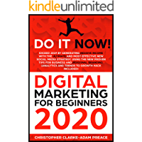 DIGITAL MARKETING FOR BEGINNERS 2020: Exceed 2019 Generating Passive Income With The Ultimate And Most Effective New Social Media Strategy, Using The New ... Tips For Business And Personal branding