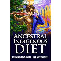 The Ancestral Indigenous Diet: A Whole Foods Meat-Based Carnivore Diet (English Edition)