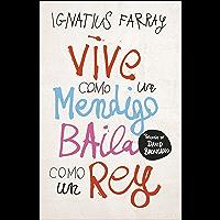 Vive como un mendigo, baila como un rey (Spanish Edition)