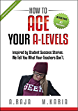 How to Ace Your A Levels: Inspired by Student Success Stories. We Tell You What Your Teachers Don't.