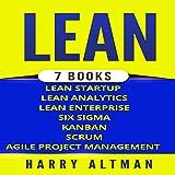 Lean: The Bible: 7 Manuscripts: Lean Startup, Lean Six Sigma, Lean Analytics, Lean Enterprise, Kanban, Scrum, Agile Project Management