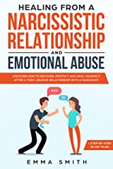 Healing from a Narcissistic Relationship and Emotional Abuse: Discover How to Recover, Protect and Heal Yourself After a Toxic Abusive Relationship with a Narcissist + Step-by-Step Recovery Plan Kindle Edition