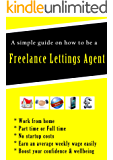 A SIMPLE GUIDE ON HOW TO BE A FREELANCE LETTINGS AGENT WORKING FROM HOME  A home business start up with no start up costs: A home or small business start up.
