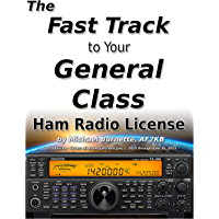 The Fast Track to Your General Class Ham Radio License: Comprehensive preparation for all FCC General Class Exam Questions July 1, 2019 until June 30, 2023 (Fast Track Ham License Series Book 2)