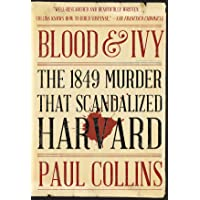 Blood & Ivy: The 1849 Murder That ScandalizedHarvard
