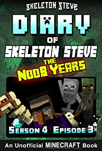 Diary of Minecraft Skeleton Steve the Noob Years - Season 4 Episode 3 (Book 21): Unofficial Minecraft Books for Kids, Teens, & Nerds - Adventure Fan Fiction ... Collection - Skeleton Steve the Noob Years)