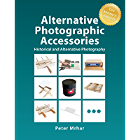 Alternative Photographic Accessories: Historical and Alternative Photography book cover