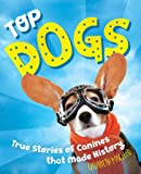 Top Dogs: Canines That Made History