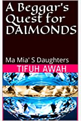 A Beggar's Quest for DAIMONDS: Ma Mia' S Daughters Kindle Edition
