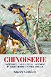 Chinoiserie: Commerce and Critical Ornament in Eighteenth-Century Britain (Studies in Design)