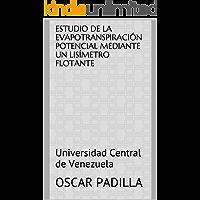 Estudio de la Evapotranspiración Potencial Mediante un Lisímetro Flotante: Universidad Central de Venezuela