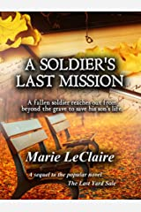 A Soldier's Last Mission: A fallen soldier reaches out from beyond the grave to save his son's life. Kindle Edition