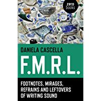 F.M.R.L.: Footnotes, Mirages, Refrains and Leftovers of Writing Sound (English Edition)