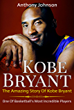 Kobe Bryant: The amazing story of Kobe Bryant – one of basketball's most incredible players!