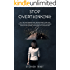 Stop Overthinking: Kill the overthinking habit, relieve anxiety win your fears, increase your self-motivation, silence your inner criticism and channel your energy in a positive way