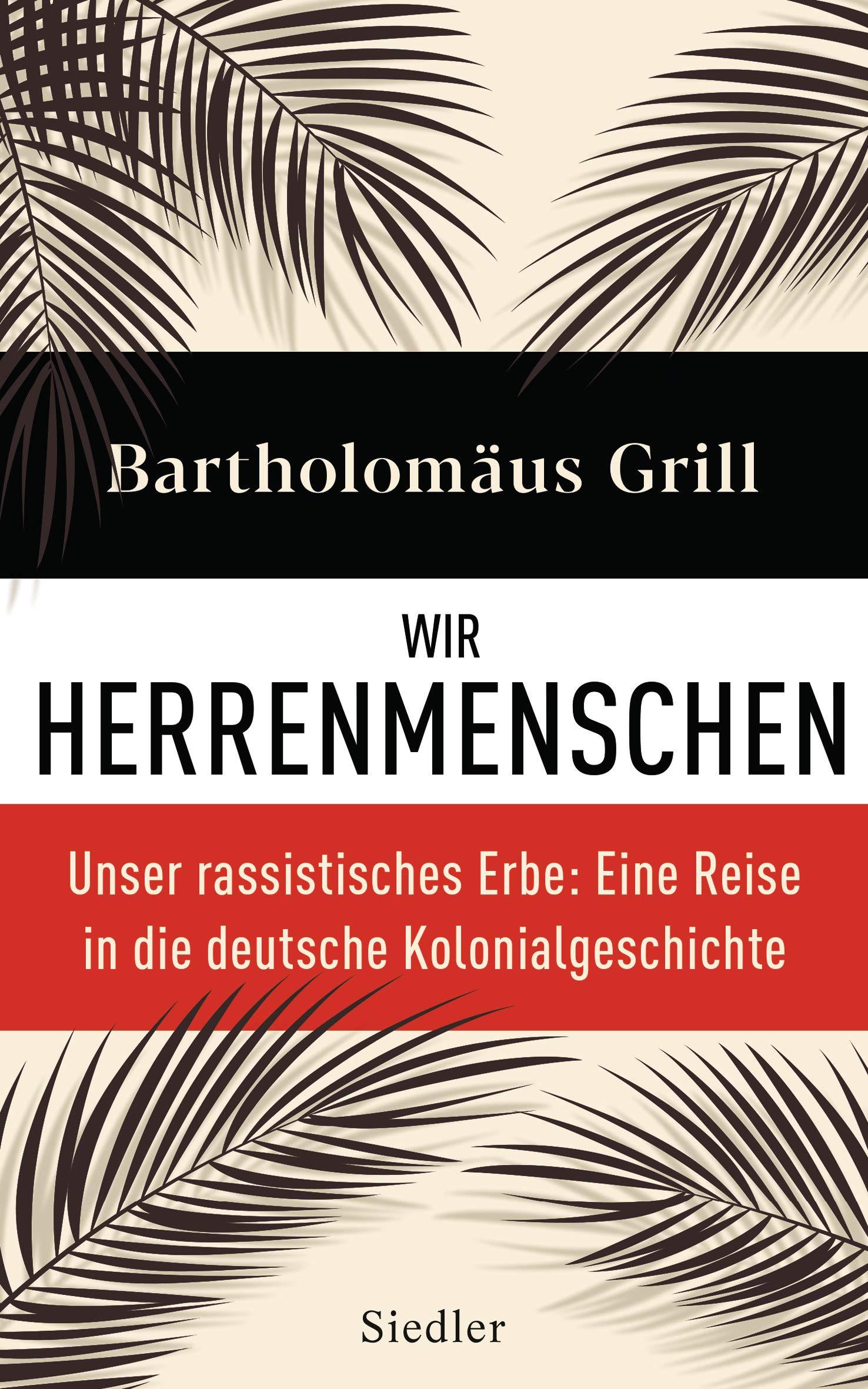 """Bildergebnis für fotos vom sachbuch """"Wir Herrenmenschen - Unser rassistisches Erbe: Eine Reise in die deutsche Kolonialgeschichte"""" von Bartholomäus Grill"""