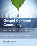 Gospel-Centered Counseling: How Christ Changes Lives (Equipping Biblical Counselors)
