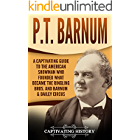 P.T. Barnum: A Captivating Guide to the American Showman Who Founded What Became the Ringling Bros. and Barnum & Bailey Circus (English Edition)