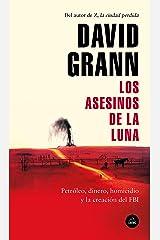 Los asesinos de la luna: Petróleo, dinero, homicidio y la creación del FBI. (Spanish Edition) Kindle Edition