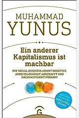 Ein anderer Kapitalismus ist machbar: Wie Social Business Armut beseitigt, Arbeitslosigkeit abschafft und Nachhaltigkeit fördert (German Edition) Kindle Edition