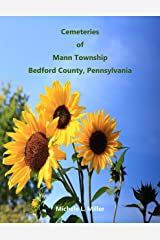 Cemeteries of Mann Township, Bedford County, Pennsylvania Kindle Edition