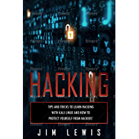 Hacking: Tips and Tricks to Learn Hacking with Kali Linux and How to Protect Yourself from Hackers' (2) (English Edition)