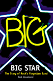 Big Star: The Story of Rock's Forgotten Band