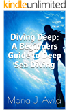 Diving Deep: A Beginners Guide to Deep Sea Diving: (Scuba, Snorkelling, Diving, Scuba Diver, Deep Sea Diving, Swimming, Scuba Diving)