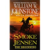 Smoke Jensen, The Beginning (A Smoke Jensen Novel of the West)