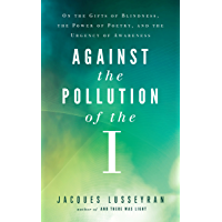 Against the Pollution of the I: On the Gifts of Blindness, the Power of Poetry, and the Urgency of Awareness
