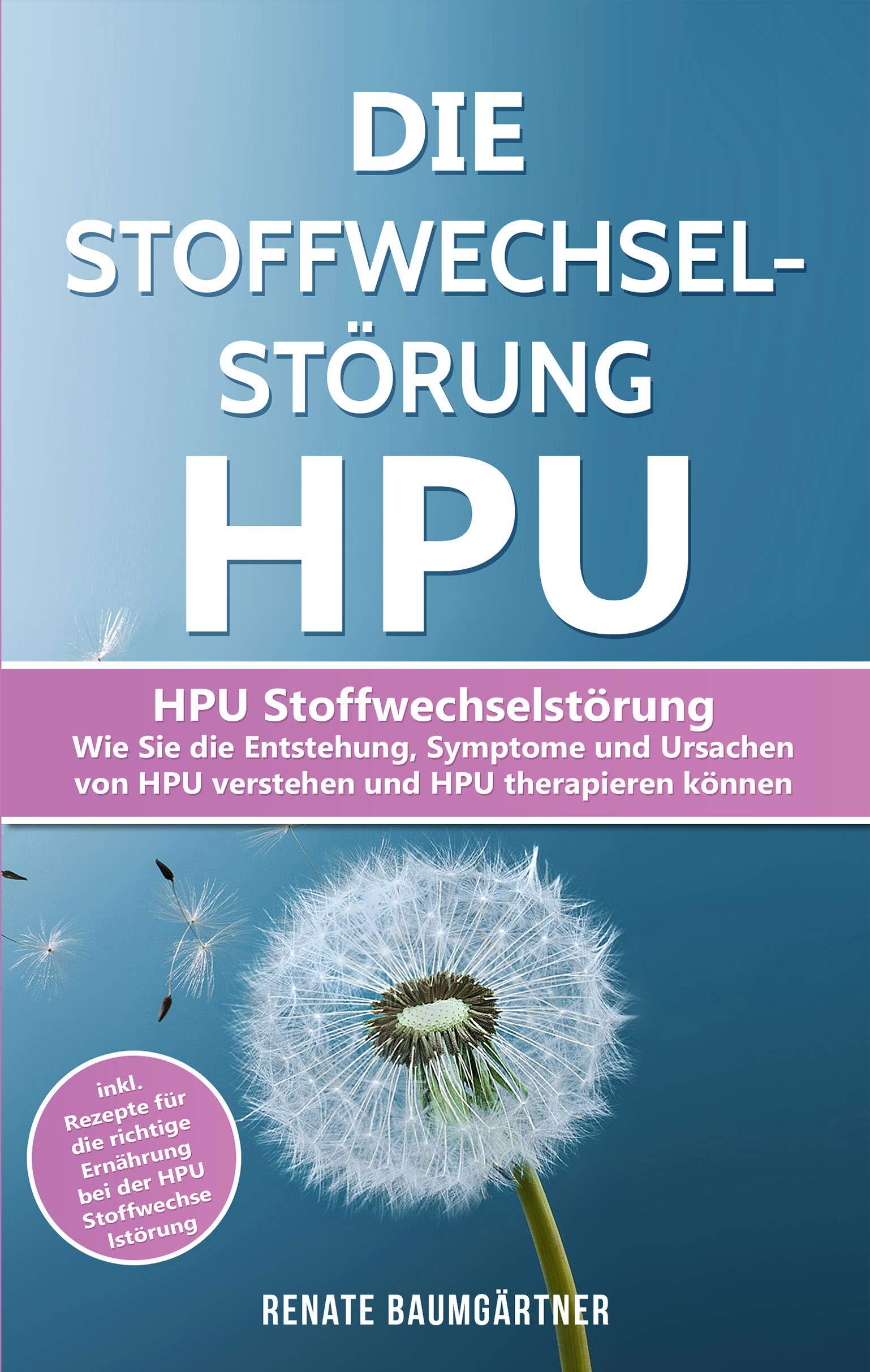 Die Stoffwechselstörung HPU  HPU Stoffwechselstörung   Wie Sie Die Entstehung Symptome Und Ursachen Von HPU Verstehen Und HPU Therapieren Können  HPU Buch 1