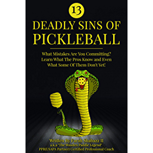 13 Deadly Sins of Pickleball: What Mistakes Are You Committing? Learn What The Pros Know And Even What Some Of Them Don…