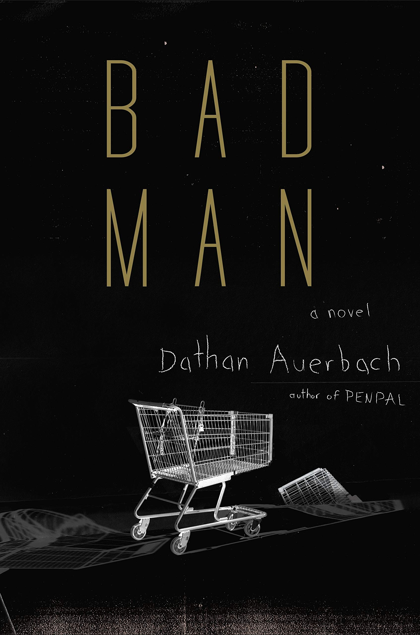 Amazon com: Bad Man: A Novel (9780385542920): Dathan Auerbach: Books