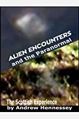 ALIEN ENCOUNTERS AND THE PARANORMAL: The Scottish Experience Kindle Edition