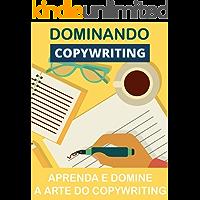 Dominando o Copywriting: Domine A Arte Do Copywriting (Copywriting Influente Livro 3)